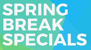 Spring Break Specials!